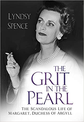 The Grit in the Pearl: The Scandalous Life of Margaret, Duchess of Argyll de Lyndsy Spence